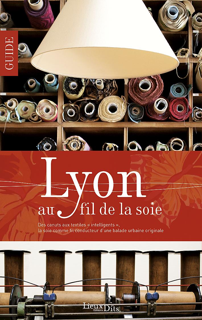 livre tourisme lyon au fil de la soie livre histoire patrimoine rh ne alpes lyon canut soie. Black Bedroom Furniture Sets. Home Design Ideas