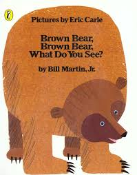 Brown Bear, Brown Bear, What Do YouSee?