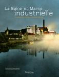 La Seine-et-Marne industrielle